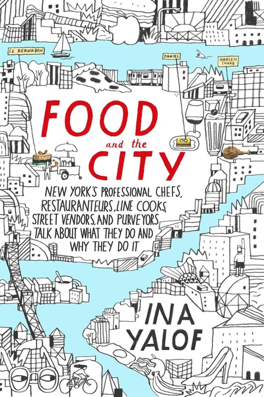 """FOOD AND THE CITY: New York's Professional Chefs, Restaurateurs, Line Cooks, Street Vendors, and Purveyors Talk About What They Do and Why They Do It,"" by Ina Yalof. (HANDOUT)"