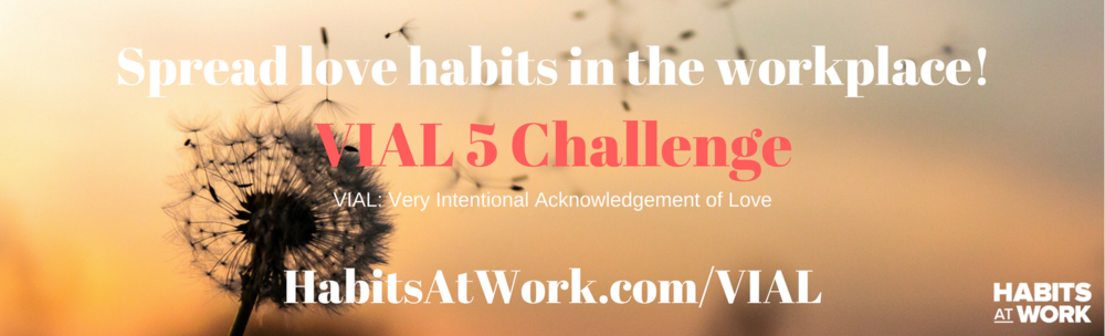1. Join the challenge_ habitsatwork.com_VIAL 2. Create a VIAL for 5 people who have impacted your work or career3. Share and tag them in your post and challenge them to join the VIAL 54. Spread the love!-5.png