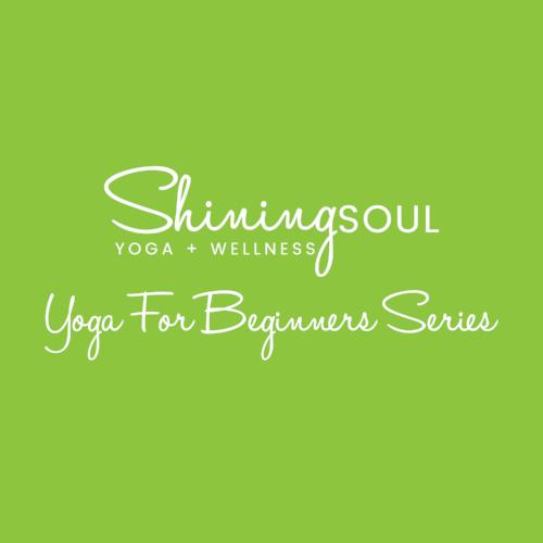 Week 2 Yoga for Beginner Series — Shining Soul Yoga + Wellness
