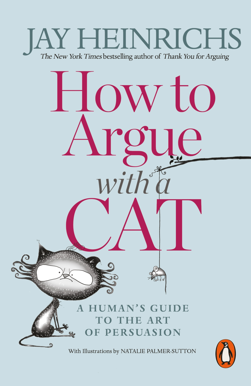 How To Argue With A Cat | A Humans Guide To The Art Of Persuasion | Jay Heinrichs | Illustrator Natalie Palmer-Sutton.png