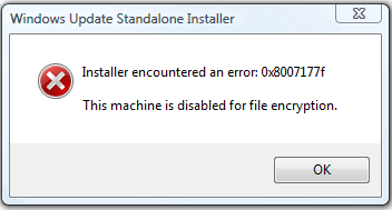 Installer encountered an error: 0x8007177f  This machine is disabled for file encryption.