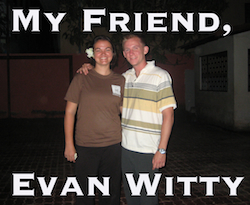 My Friend, Evan Witty