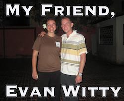 My Friend, Evan Witty