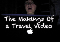 The Makings of a Travel Video