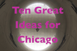 Ten Great Ideas for Chicago