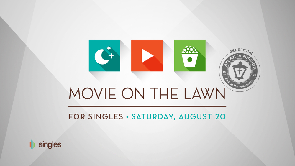 Our next Singles Event is Movie On The Lawn. Saturday, August 20, at North Point Community Church Admission is FREE! For more information and to RSVP, click HERE.