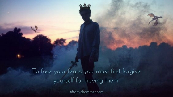 To face your fears, you must first forgive yourself for having them..jpg