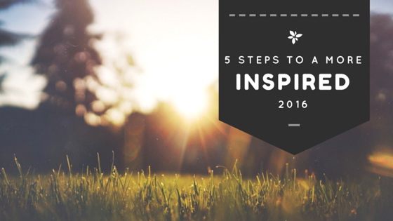 5 steps to a more inspired 2016