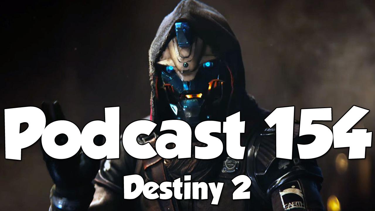 Podcast 154: Destiny 2 Excitement — XONEBROS