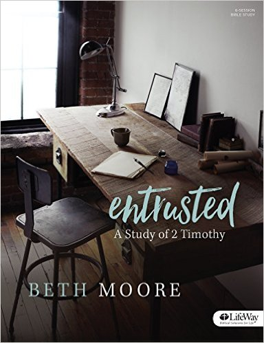 Entrusted: A Study of 2 Timothy  by Beth Moore