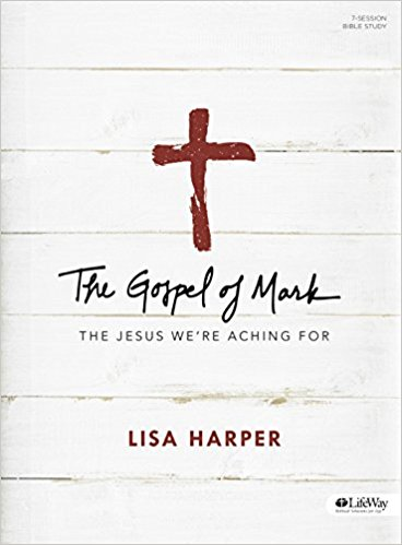 The Gospel of Mark: The Jesus We're Aching For  by Lisa Harper