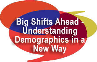 Event Photo- Big Shifts Ahead, Understanding Demographics in a New Way.png