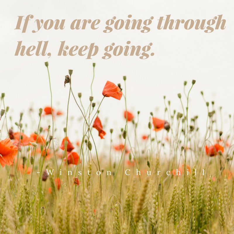 Quote by Winston Churchill on just getting through it.