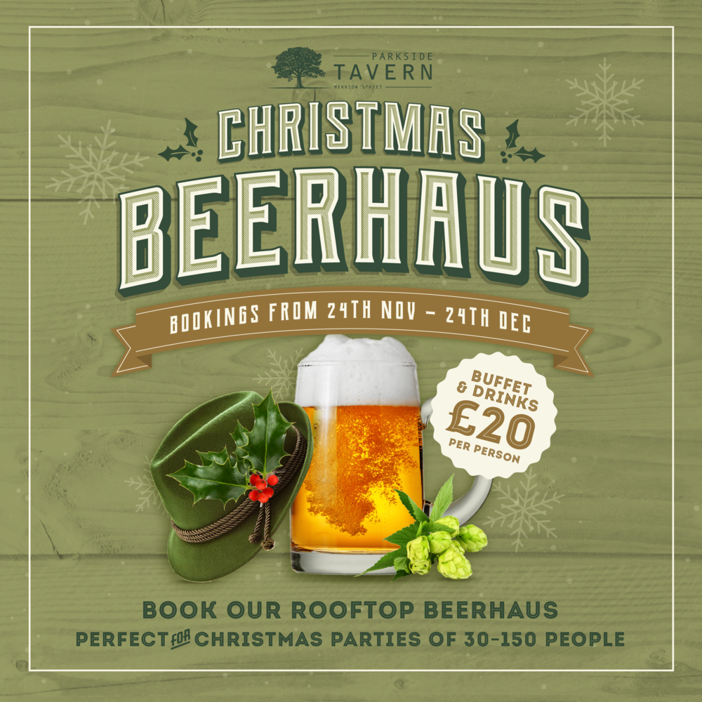 new to parkside - BOOKINGS BETWEEN NOVEMBER 24TH AND XMAS EVE WILL HAVE THE OPPORTUNITY TO BE IN OUR VERY OWN POP UP BEER HAUS IN OUR ROOFTOP MARQUEE WITH STEINS, BRATWURSTS, BEERS ANDOOMPAH MUSIC TO BRING THE FESTIVE FEELLARGE WOODEN TABLES AND BENCHES FILL THE SPACE, WOODEN CRATES MAKE UP THE BAR AND THERE ARE GLOWING CANDLES, TWINKLY LIGHTS AND BEER.THE BEER IS GERMAN, AND YOU CAN BUY LARGE OR SMALL STEINS OF DRAUGHT
