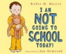 Harris, R. H., & Ormerod, J. (2003).  I am not going to school today . New York: Margaret K. McElderry Books.