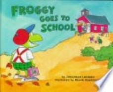 London, J., & Remkiewicz, F. (1996).  Froggy goes to school.  New York: Viking.