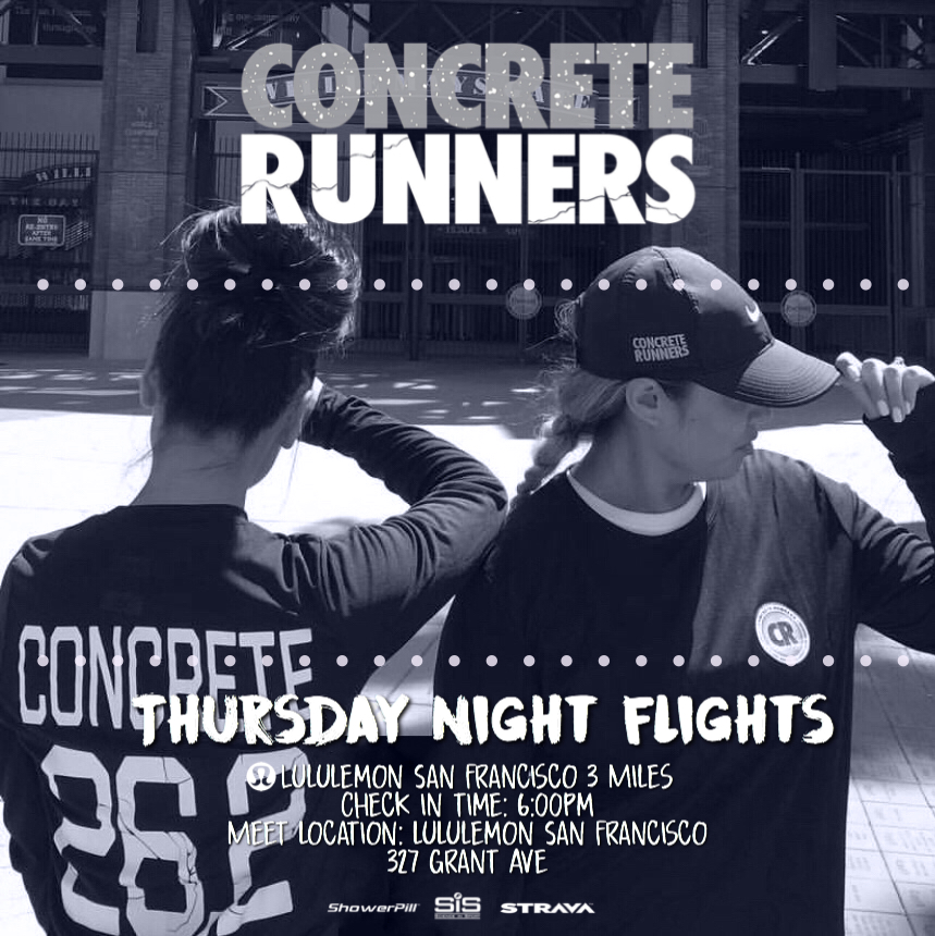 Join the Concrete Runners for a Thursday Night Flight. We'll be taking off for a 3 mile run with Lululemon San Francisco.  📅 Date: Thursday 7/5  📍Meet Location: Lululemon 327 Grant Ave  🕧 Meeting time: 6:00pm  🛫 Take off: 6:30pm  👩🏻‍✈️Pilot(s): Deb & Jess C  👟Distance: 3 miles  👜 Bag Storage: YES  *️⃣ For each Track Tuesday and Thursday Night Flight that you successfully check in to during the the 2018 season, you will be entered into a raffle that could win you free gear, or even a trip as our GRAND PRIZE!  *️⃣ To join our run club on Strava, visit www.concreterunners.com/strava.  *️⃣ Must register through Eventbrite!