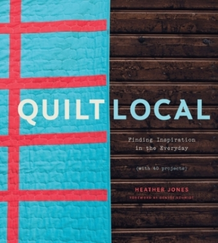 Quilt Local  by Heather Jones, published by STC Craft, an imprint of Abrams.
