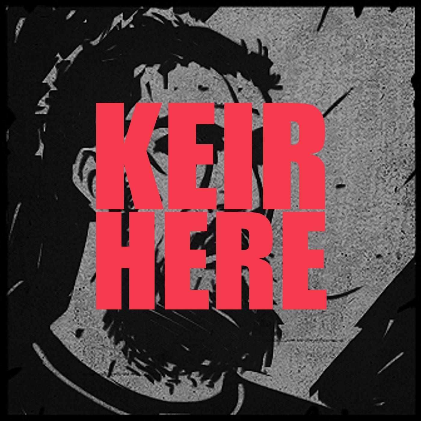 Keir Here