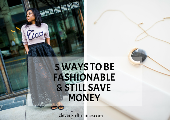 5 Ways To Be Fashionable And Still Save Money