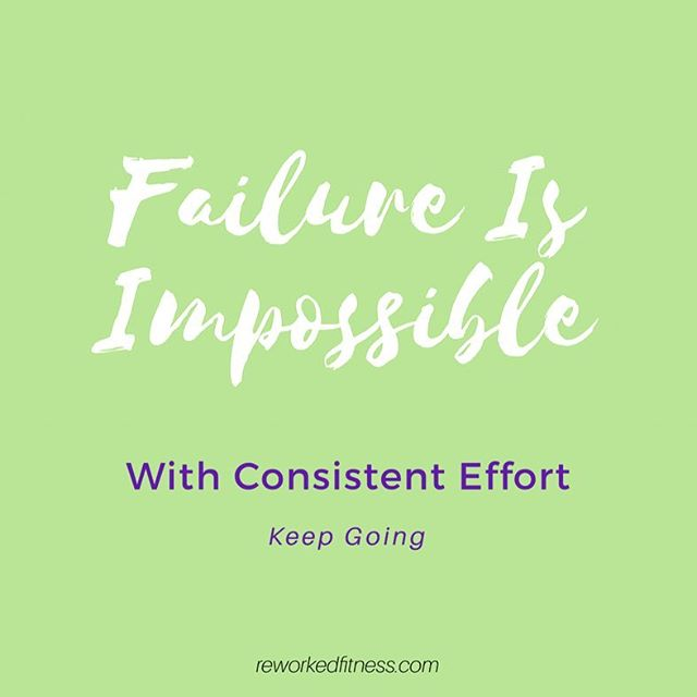"KEEP GOING  If you do more than you did yesterday, you try to beat your personal best, you just move and do something-- failure is impossible!  The way to keep going is positive thoughts and self-talk.  If you tell yourself ""I will fail"", then you may not even try.  Consistent Effort = Success!"