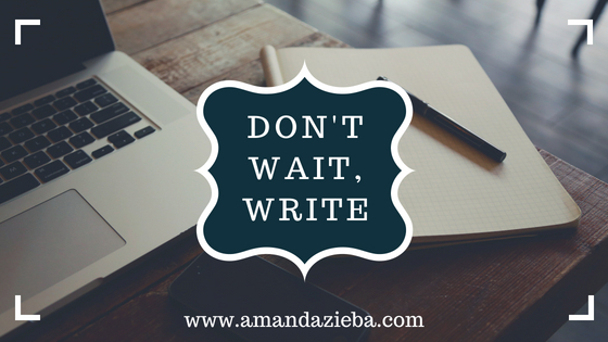 Don't WAIT, WRITE.jpg