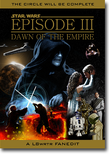Star Wars Episode 3 Dawn Of The Empire Feature This A Fan Edit Podcast