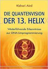 https://www.amazon.de/Die-Quantenvision-Helix-Weiterf%C3%BChrende-DNA-Umprogrammierung/dp/3898453286/ref=sr_1_3?ie=UTF8&qid=1483323868&  sr=8-3&keywords=Kishori+Aird