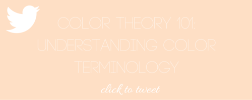 Color Theory 101: Understanding Color Terminology - The Bloom Theory by Nakia Jones - Click to Tweet