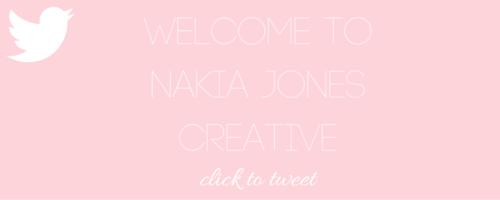 Welcome to Nakia Jones Creative BY NAKIA JONES - Click to tweet