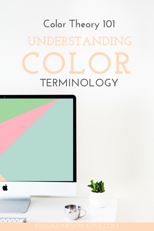 Color Theory 101: Understanding Color Terminology - Nakia Jones Creative BY NAKIA JONES