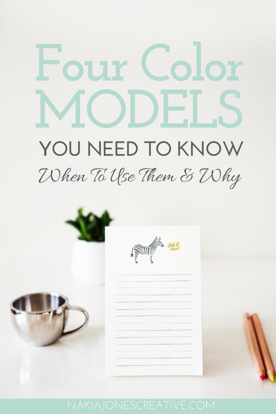 4 Color Models You Need To Know- When To Use Them And Why - RGB, CMYK, HEX, PMS - Nakia Jones Creative BY NAKIA JONES