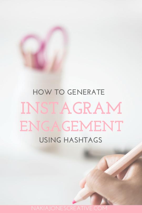 How to Generate Instagram Engagement Using Hashtags - Nakia Jones Creative BY NAKIA JONES