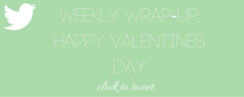 Weekly Wrap-Up: Happy Valentines Day - Nakia Jones Creative by Nakia Jones