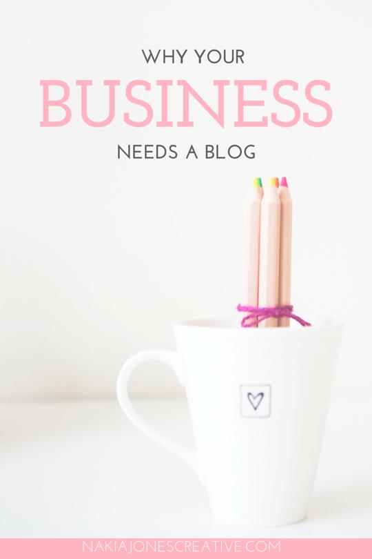 Why Your Business Needs A Blog - Nakia Jones Creative by Nakia Jones