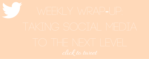 Weekly Wrap-Up: Taking Social Media To the Next Level by Nakia Jones Creative - Click to Tweet