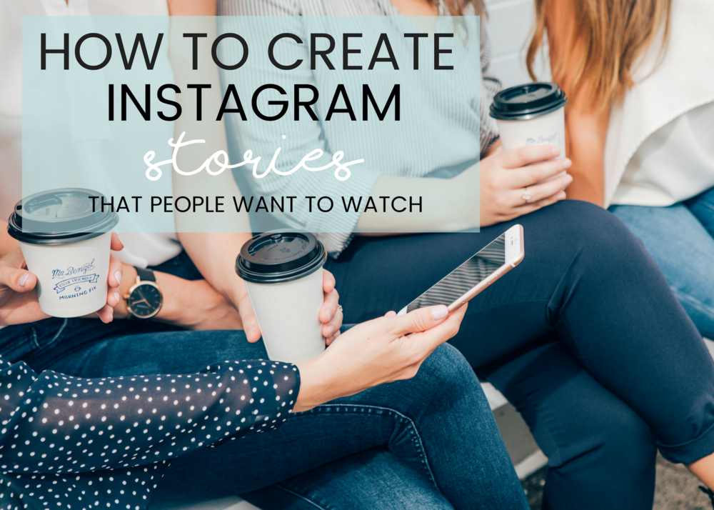 how to create Instagram stories that people want to watch