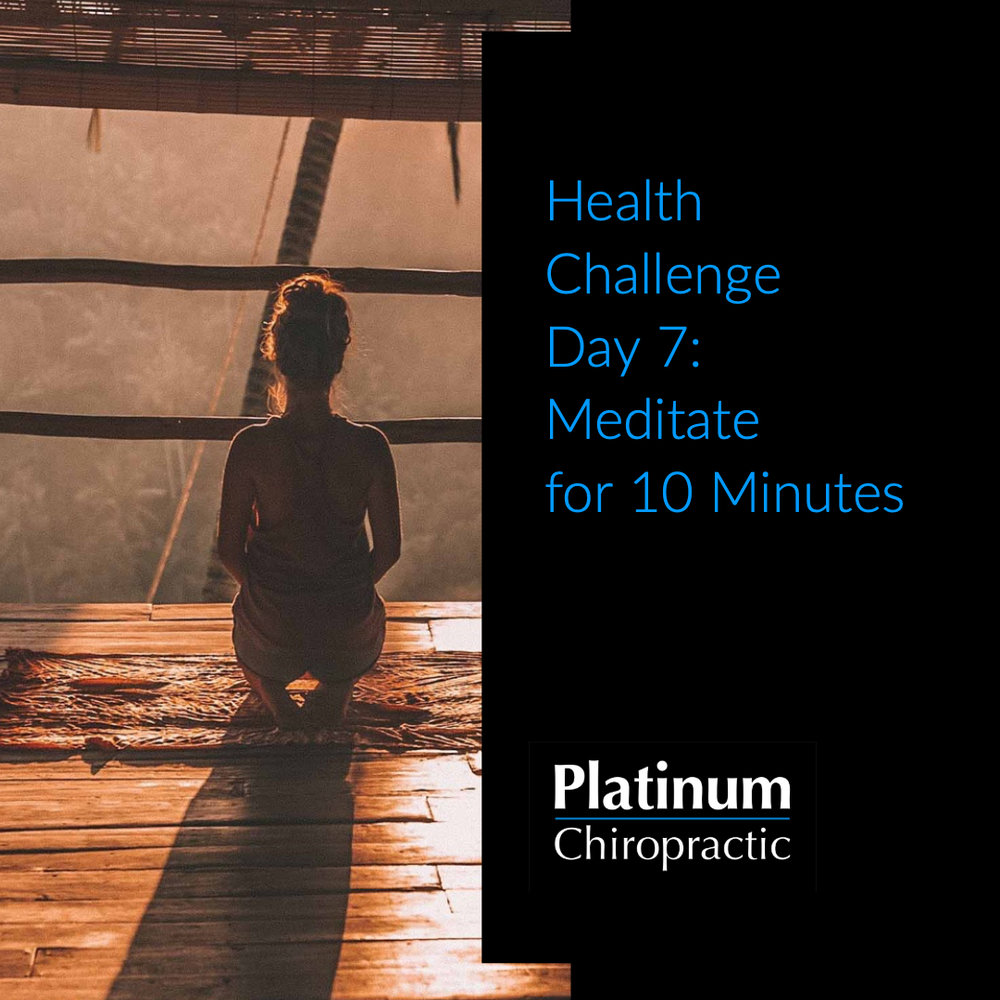 Platinum Health Challenge Day 7: Meditate for 10 minutes