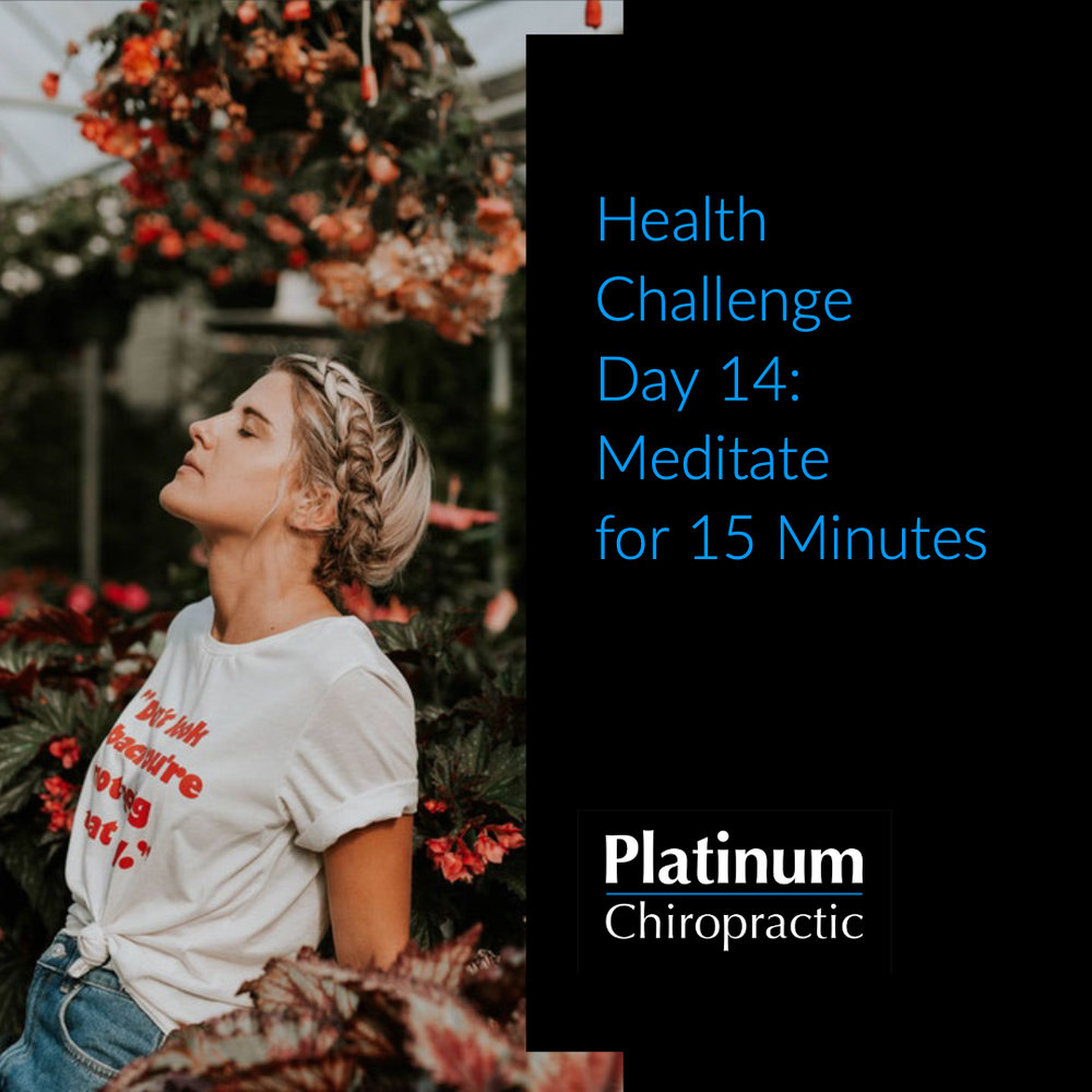 Platinum Health Challenge Day 14:  Meditate for 15 minutes