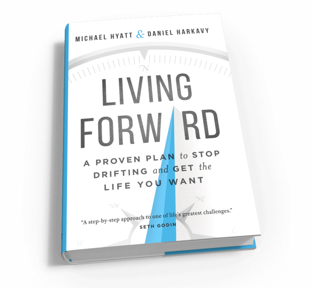 Living Forward: Stop Drifting and Get the Life You Want