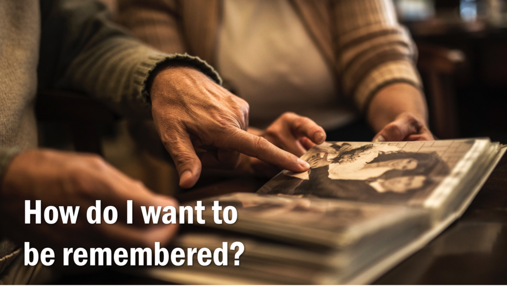 How do I want to be remembered?