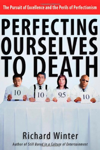 Anxiety Perfectionism Perfecting Ourselves to Death by Richard Winter