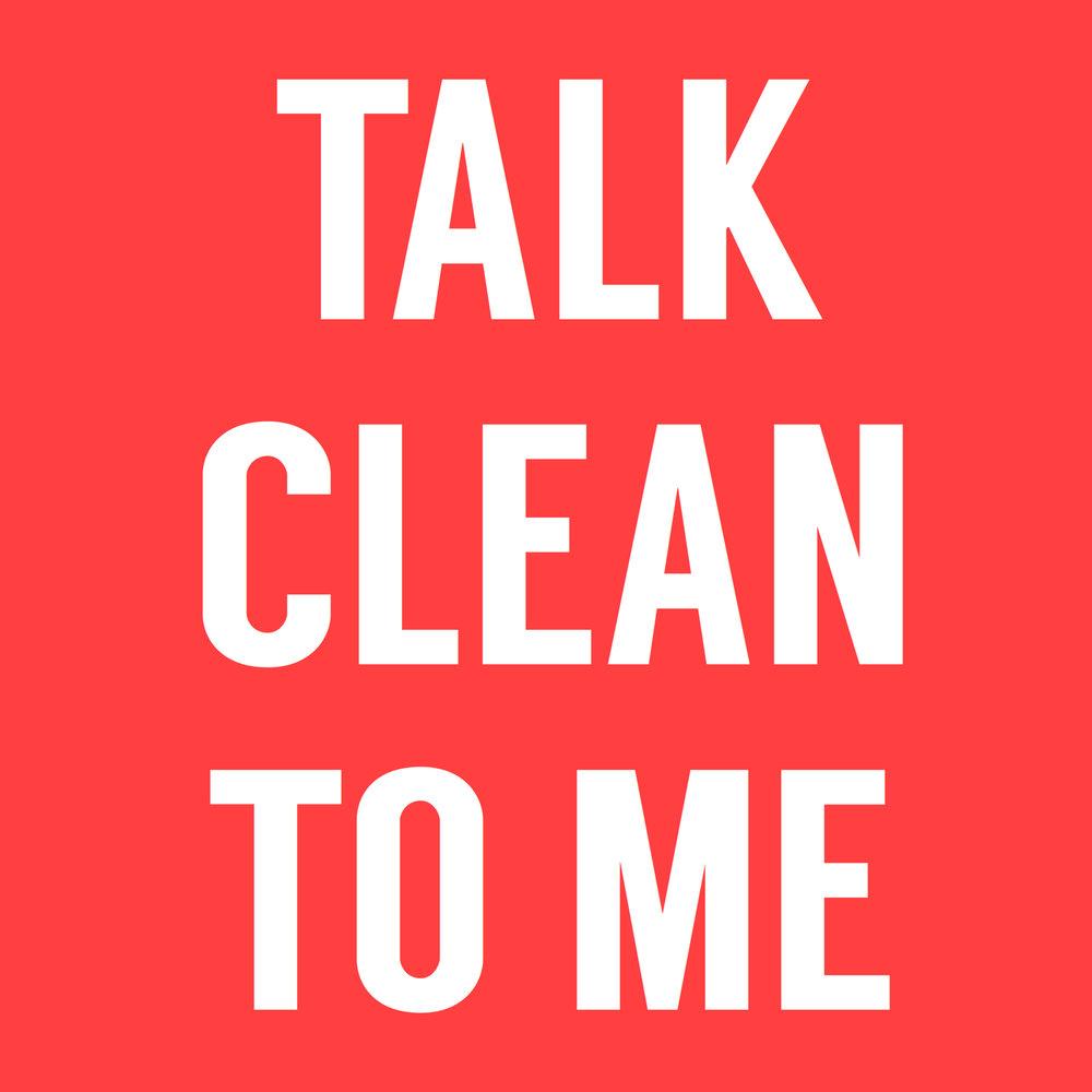 talk clean to me.jpg