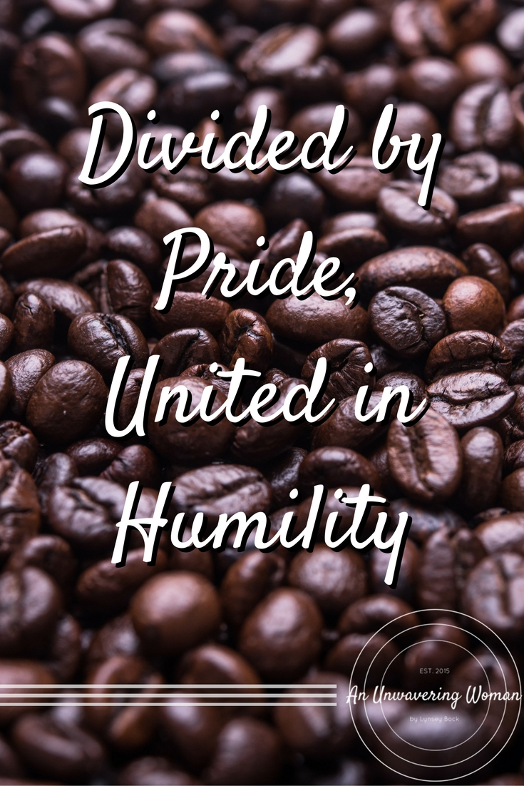 Divided by Pride, United in Humility