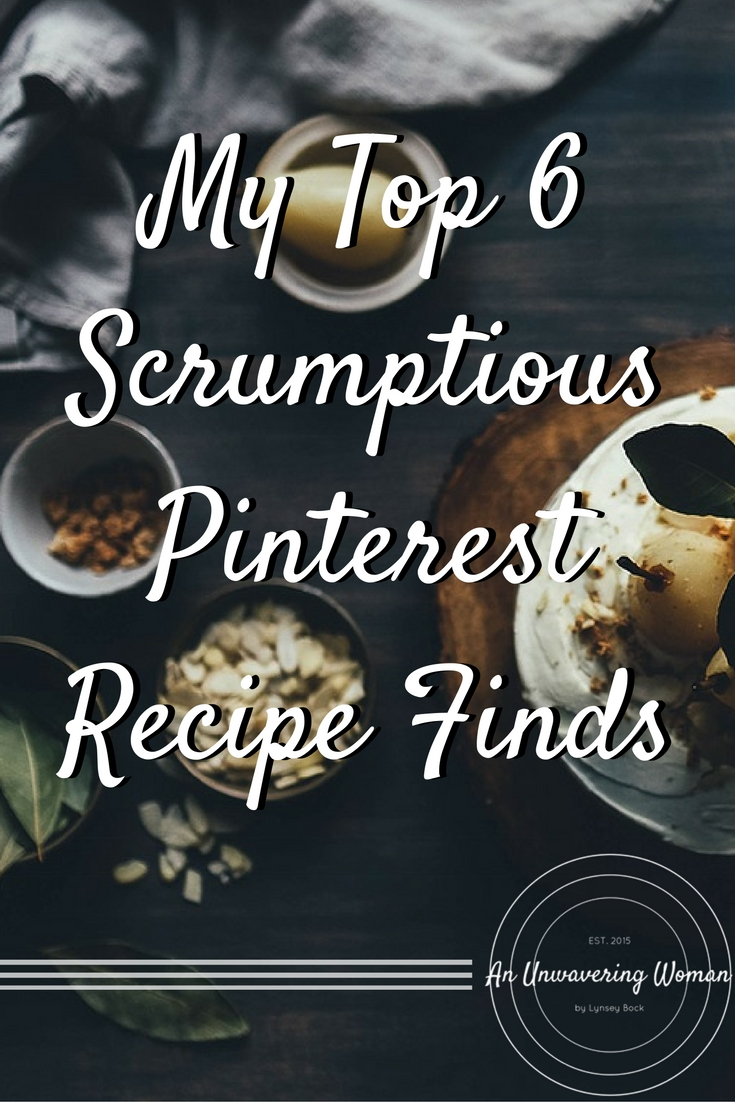 My Top 6 Scrumptious Pinterest Recipe Finds