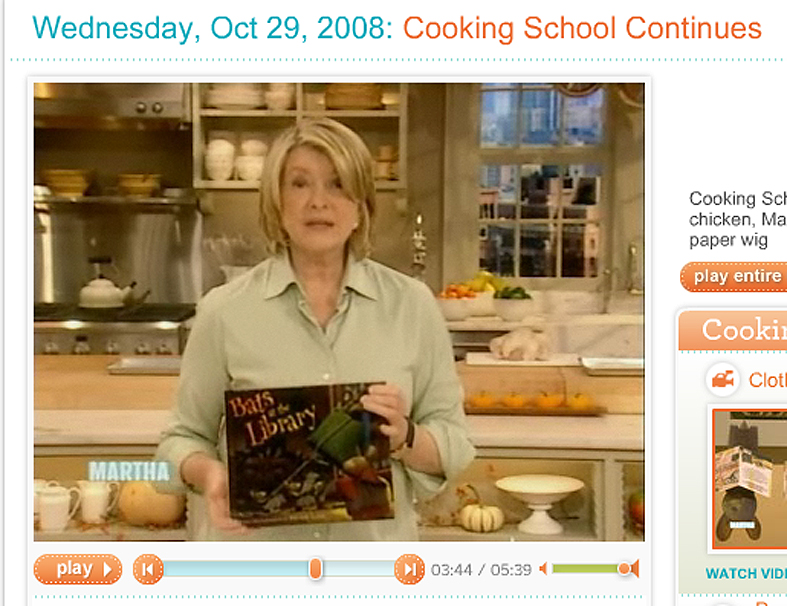"Martha Stewart gave  Bats at the Library  to her studio audience on Oct. 29, 2008, and called it ""a good thing.""  The show also included a craft that viewers could make at home."