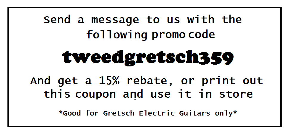 This promotion applies to Gretsch electric guitar only. Gretsch acoustics, mandolins, ukuleles Do Not work with this promotion. If you have questions about this promotion please send us a message at info@tweedhut.com or give us a call at (707)-447-5515.