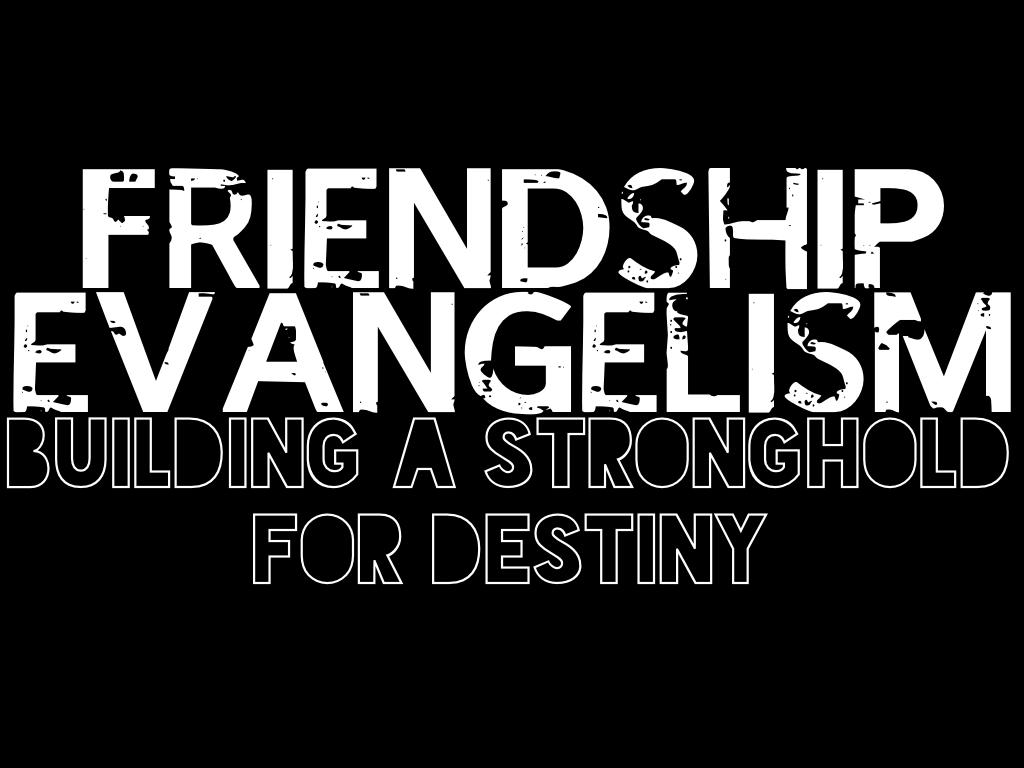 Building a Stronghold for Destiny: Friendship Evangelism