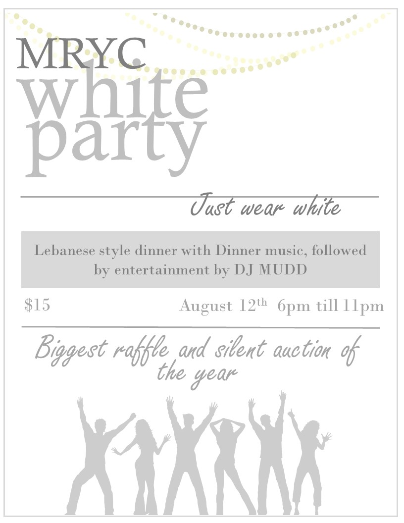One of biggest and most anticipated MRYC events of the year! - Plan on being at the MRYC White Party August 12th. Wear your favorite and nicest white summer clothes, come out and enjoy great Lebanese style food (Gyro lamb, Chicken, rice, hummus veggies and dessert) while listening to live dinner music and over looking the Maumee river. After dinner the silent auction excitement will begin along with raffel opportunities and prizes. Our evening entertainment will be DJ MUDD. So get ready for a great time at one of our most anticipated events of the year!