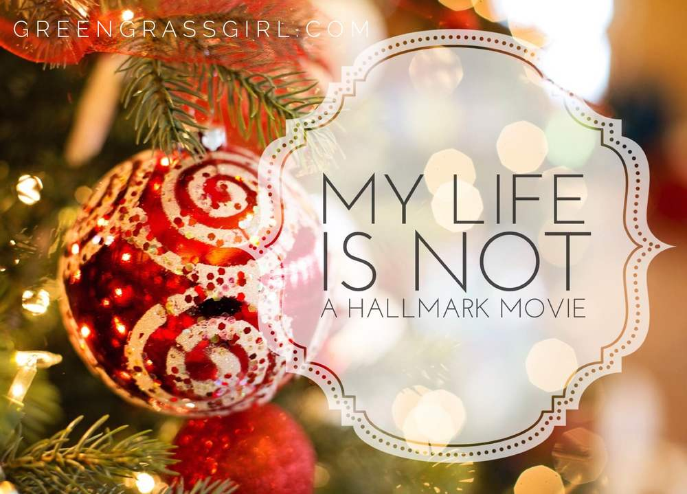 My Life Is Not a Hallmark Movie — Green Grass Girl